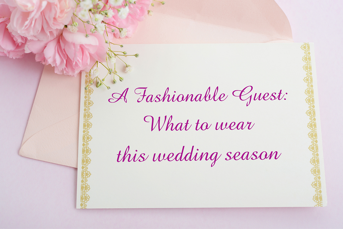 A Fashionable Guest: What to wear this wedding season